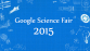 "Google realiza su último llamado para ""Science Fair 2015"""